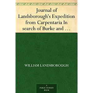 Journal of Landsborough's Expedition from Carpentaria In search of Burke and Wills Journal of Landsborough's expedition…
