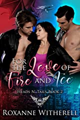For the Love of Fire and Ice: Paranormal Dating Agency (Heads N' Tails Series Book 2) Kindle Edition