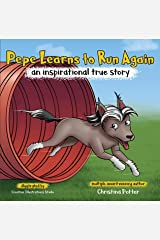 Pepe Learns to Run Again: an inspirational true story Kindle Edition