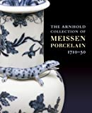 The Arnhold Collection of Meissen Porcelain: 1710-50