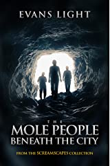 The Mole People Beneath the City: A Selection from Screamscapes: Tales of Terror Kindle Edition