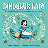 Dinosaur Lady: The Daring Discoveries of Mary Anning, the First Paleontologist (Women in Science Biographies, Fossil…