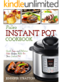 Paleo Instant Pot Cookbook : Quick, Easy, and Delicious Paleo Recipes Made For Your Instant Pot (Paleo Diet For Beginners)