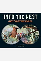 Into the Nest: Intimate Views of the Courting, Parenting, and Family Lives of Familiar Birds Kindle Edition
