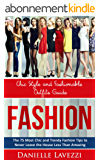 Fashion: Chic Style and Fashionable Outfits Guide - The 75 Most Chic & Trendy Fashio Tips to Never Leave the House Less than Amazing (English Edition)
