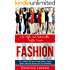 Fashion: Chic Style and Fashionable Outfits Guide - The 75 Most Chic & Trendy Fashio Tips to Never Leave the House Less than Amazing