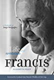 Pope Francis: Life and Revolution: A Biography of Jorge Bergoglio (English Edition)