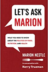 Let's Ask Marion: What You Need to Know about the Politics of Food, Nutrition, and Health (Volume 74) (California Studies in Food and Culture) Hardcover