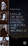 Lives of the Most Excellent Painters, Sculptors and Architects: Illustrated - Biographies of the Greatest Artists of…