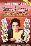 El Supremo Arte de Echar las Cartas con la Baraja Española y Otros Naipes Tradicionales. Edicion Ilustrada. Incluye Tratado de Astrología (Spanish Edition)