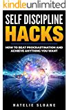 Self Discipline Hacks: How to Beat Procrastination and Achieve Anything You Want (Positive Attitude, Habits, Productive, Psychology)