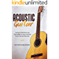 Acoustic Guitar: Advanced Methods and Techniques to Learn and Play Guitar Chords Efficiently
