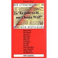 Es geht nicht um Christa Wolf. Der Literaturstreit im vereinten Deutschland