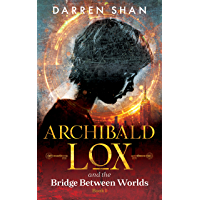 Archibald Lox and the Bridge Between Worlds: Archibald Lox series, Volume 1, book 1 of 3 (English Edition)
