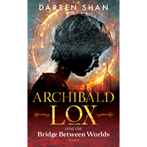 Archibald Lox and the Bridge Between Worlds: Archibald Lox series, Volume 1, book 1 of 3