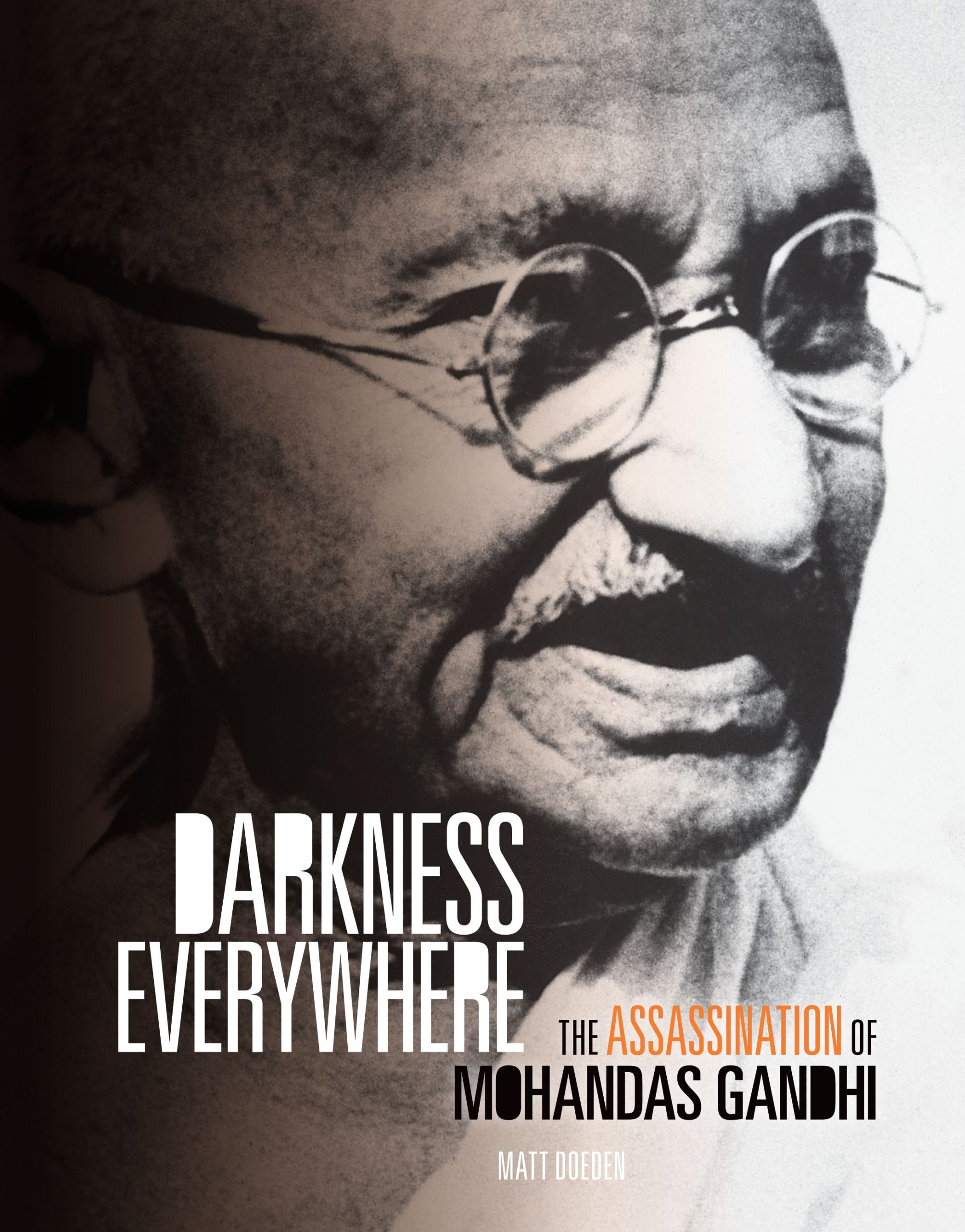 Darkness Everywhere: The Assassination of Mohandas Gandhi