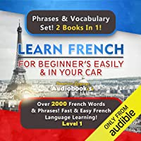 Learn French for Beginners Easily & in Your Car Audiobook Super Bundle! Phrases & Vocabulary Set! 2 Books in 1! (Level 1): Over 2000 French Words & Phrases! Fast & Easy French Language Learning!