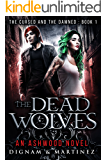 The Dead Wolves: An Ashwood Novel (Cursed and Damned Book 1)