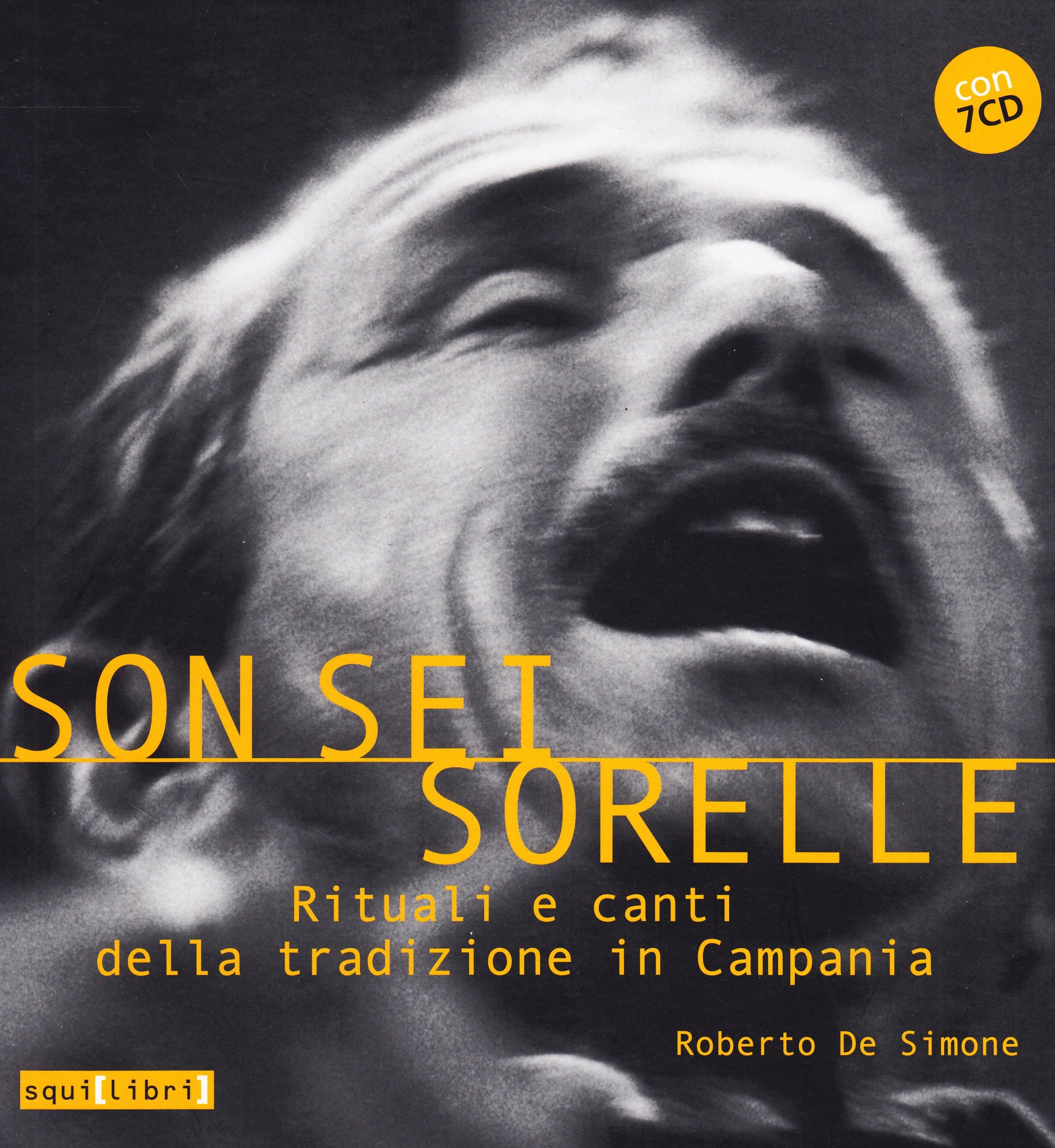 Son sei sorelle. Rituali e canti nella tradizione in Campania. Con 7 CD  Audio: Amazon.it: De Simone, Roberto, Vallifuoco, G.: Libri