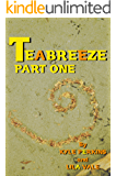 Teabreeze: Part one. (Teabreeze Serial Book 1)