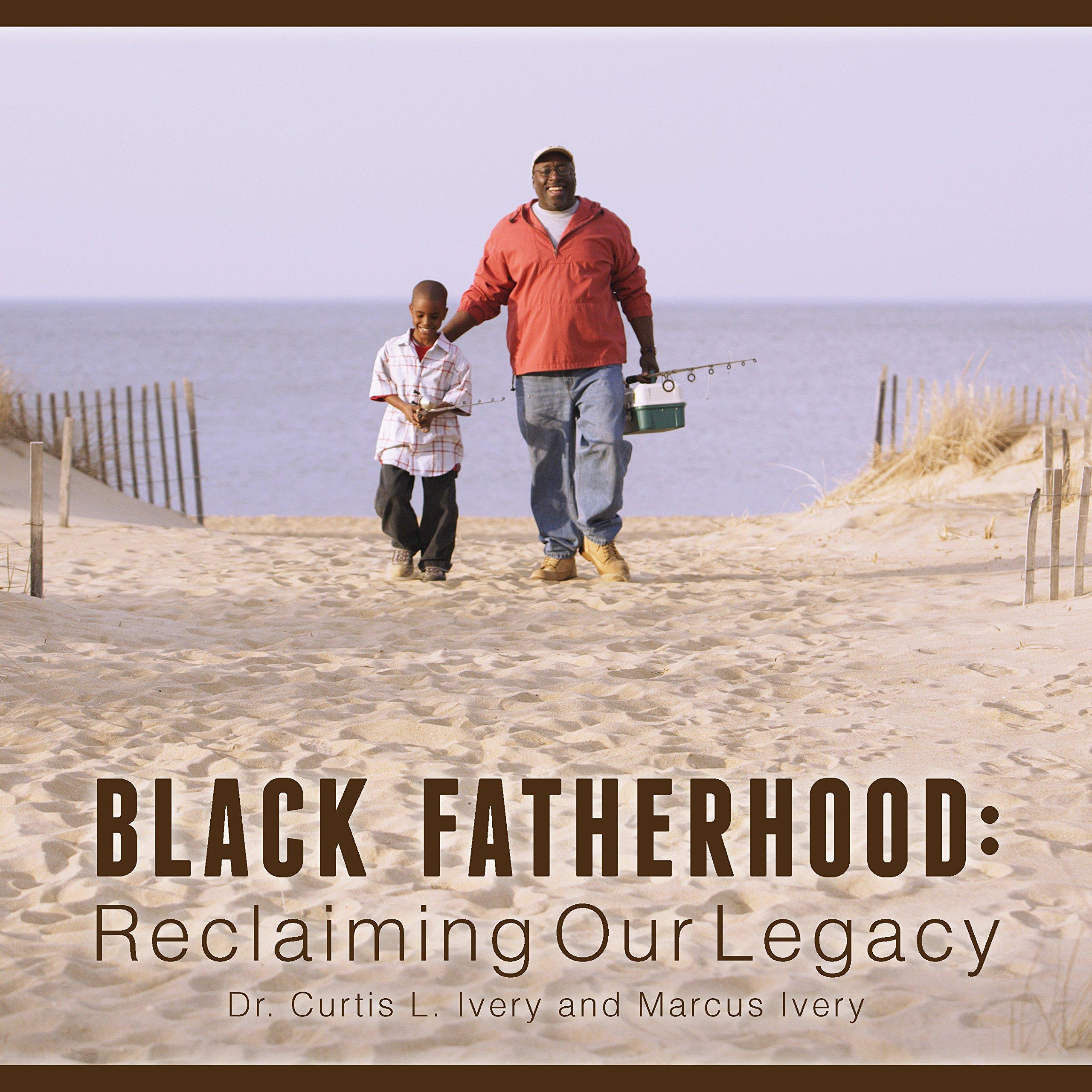 Black Fatherhood: Reclaiming Our Legacy Hardcover – November 3, 2014