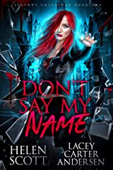 Don't Say My Name: A Paranormal Reverse Harem Romance (Legends Unleashed Book 1) Kindle Edition
