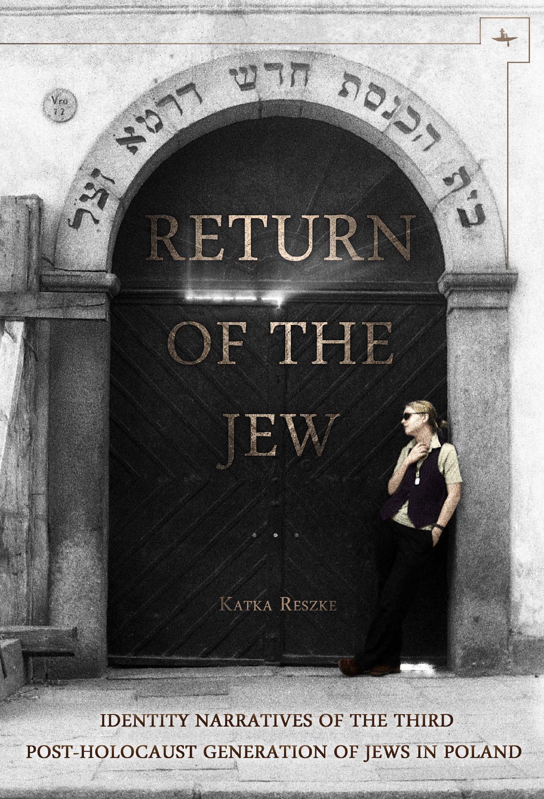Return of the jew identity narratives of the third post holocaust return of the jew identity narratives of the third post holocaust generation of jews in poland jews of poland katka reszke 9781618113085 amazon fandeluxe Gallery