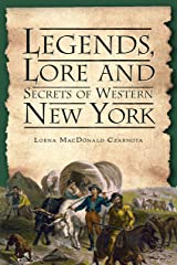 Legends, Lore and Secrets of Western New York (American Legends) Kindle Edition