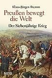 Preußen bewegt die Welt: Der Siebenjährige Krieg 1756-63 (German Edition)
