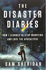 The Disaster Diaries: How I Learned to Stop Worrying and Love the Apocalypse Hardcover