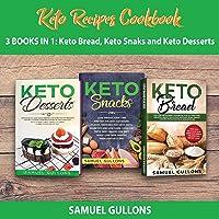 Keto Recipes Cookbook: 3 Books in 1: Keto Bread, Keto Snacks and Keto Desserts