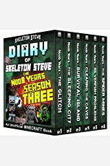 Minecraft Diary of Skeleton Steve the Noob Years - FULL Season Three (3): Unofficial Minecraft Books for Kids, Teens, & Nerds - Adventure Fan Fiction Diary ... Noob Mobs Series Diaries - Bundle Box Sets) Kindle Edition