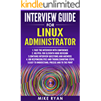 LINUX : Interview Guide for Linux Administrator: Self-confidence for successful Interview (Linux Operating System, Kali ,Linux for Beginners,Linux Command Line Handbook, Unix)