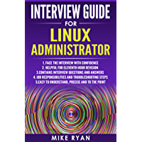 Interview Guide for Linux Administrator: Face the Linux interview with confidence (Linux Operating System, Kali ,Linux for Beginners,Linux Command Line Handbook, Unix) (English Edition)