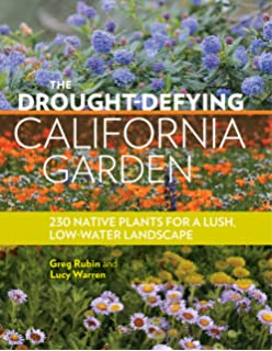 The Drought Defying California Garden: 230 Native Plants For A Lush, Low