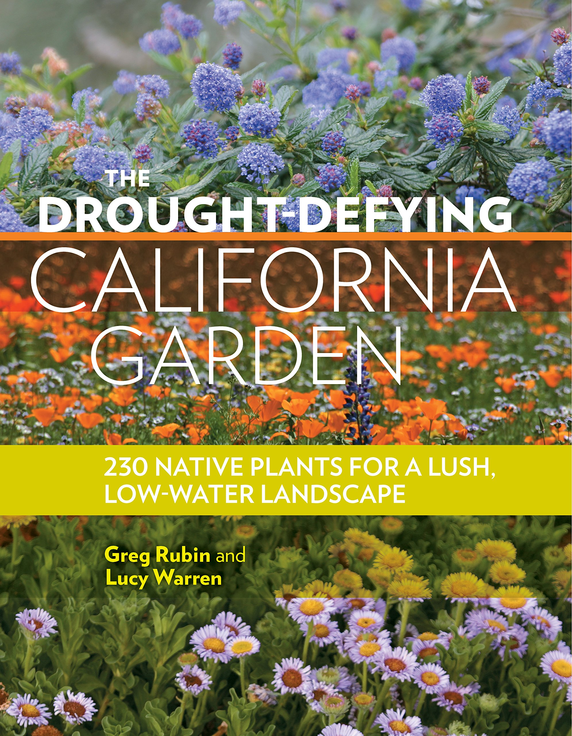 The Drought Defying California Garden: 230 Native Plants For A Lush,  Low Water Landscape: Greg Rubin, Lucy Warren: 9781604697094: Amazon.com:  Books