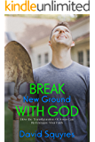 Break New Ground With God: How the Transfiguration of Jesus Can Re-Energize My Faith (firelight bible stuides Book 3)