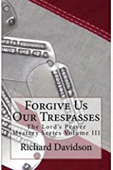Forgive Us Our Trespasses: The Lord's Prayer Mystery Series Volume III Kindle Edition