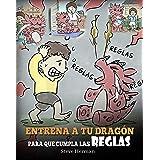 Entrena a tu Dragón para que Cumpla las Reglas: (Train Your Dragon To Follow Rules) Un Lindo Cuento Infantil para Enseñar a l