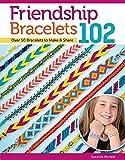 Friendship Bracelets 102: Over 50 Bracelets to Make & Share (Design Originals) Easy Instructions for Dozens of Designs…