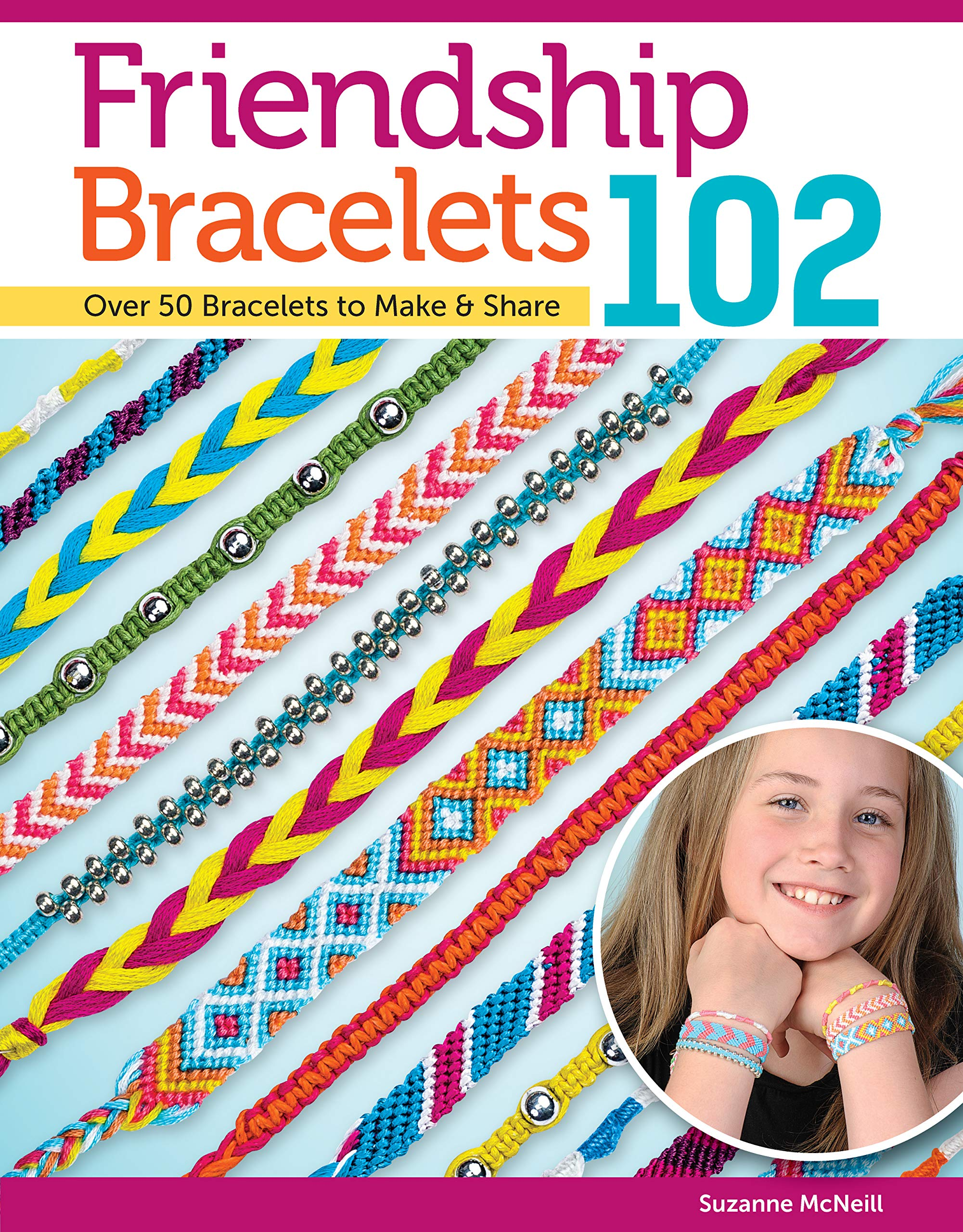 Friendship Bracelets 102 Over 50 Bracelets To Make Share Design Originals Easy Instructions For Dozens Of Designs And Variations Braiding Knotting Stripes Diamonds Waves And More Mcneill Suzanne 9781574212945 Amazon Com Books