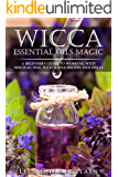 Wicca Essential Oils Magic: A Beginner's Guide to Working with Magical Oils, with Simple Recipes and Spells