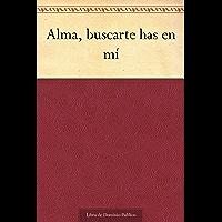 Alma, buscarte has en mí (Spanish Edition)