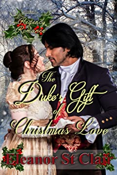 Regency Romance: The Duke\'s Gift of Christmas Love: Clean and Wholesome Historical Romance