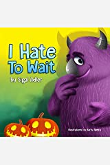 """"""" I HATE TO WAIT! """": Halloween story, to Teach Your Child Patience (The Goodnight Monsters Bedtime Books Book 7) Kindle Edition"""