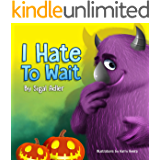 """"""" I HATE TO WAIT! """": Teach Your Kids to be Patient (Children's Halloween (Books for kids) Book 6)"""