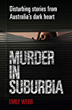 Murder in Suburbia: Disturbing Stories from Australia's Dark Heart