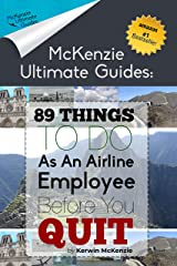 89 Things To Do As An Airline Employee Before You Quit (McKenzie Ultimate Guides) Kindle Edition