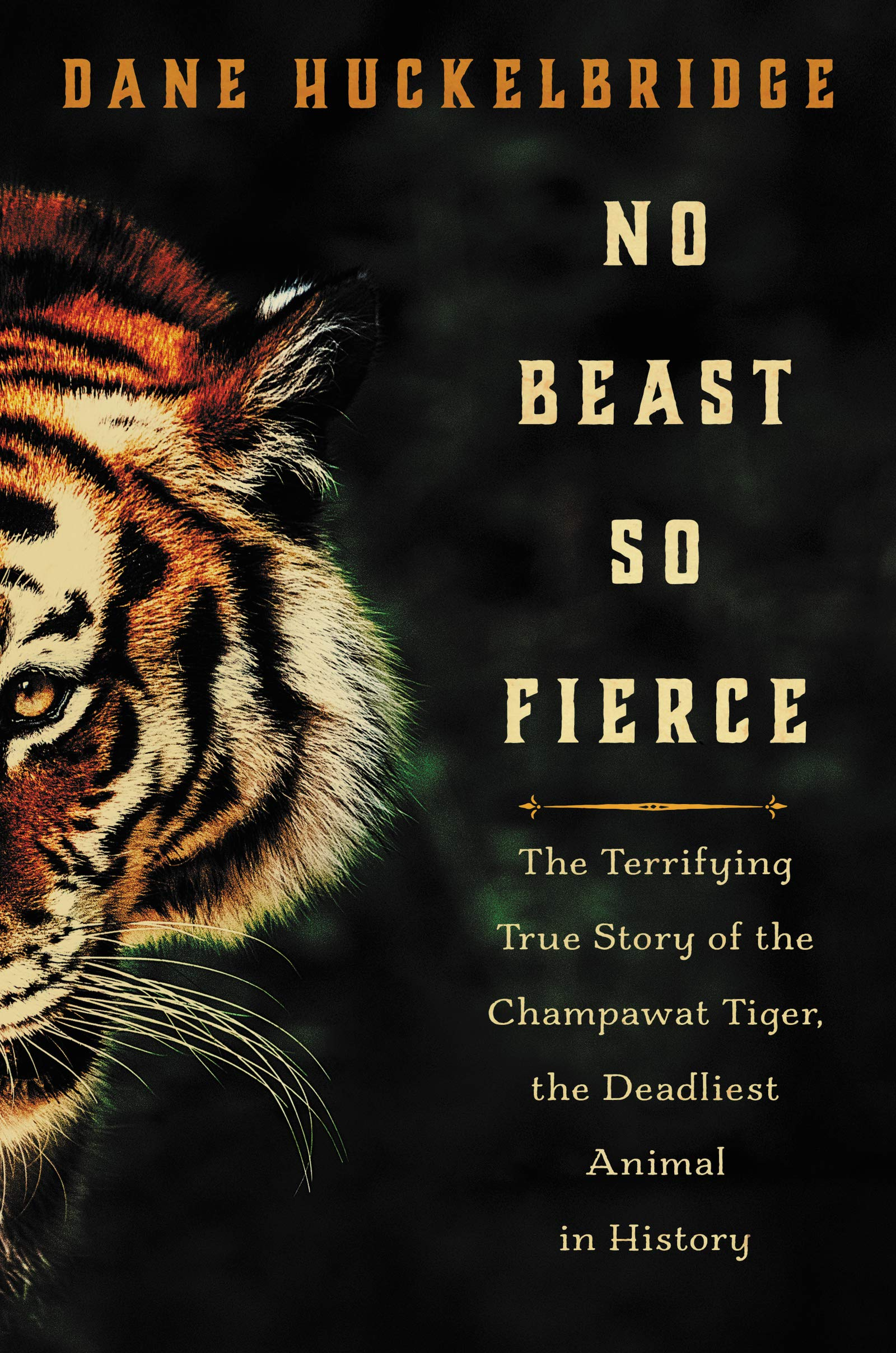 No Beast So Fierce The Terrifying True Story Of How To Build Nocturnal Animals Whisker Champawat Tiger Deadliest Animal In History 9780062678843 Dane Huckelbridge Books