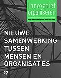 Nieuwe samenwerking tussen mensen en organisaties: Innovatief organiseren, over menselijke energie in organisaties (deel 3) (Innovatief organiseren-reeks)